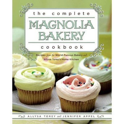 The Complete Magnolia Bakery Cookbook - by Jennifer Appel & Allysa Torey (Paperback)