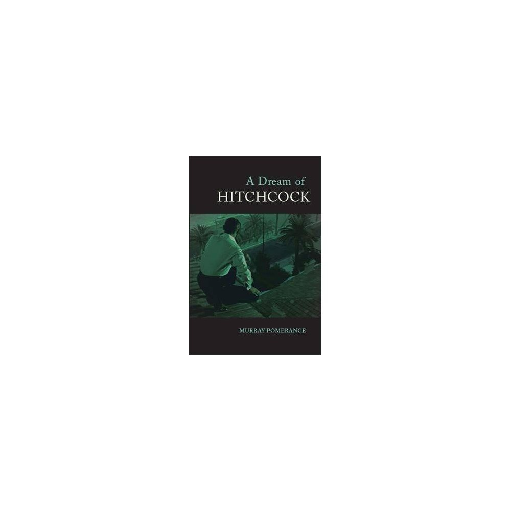 Dream of Hitchcock - by Murray Pomerance (Hardcover)