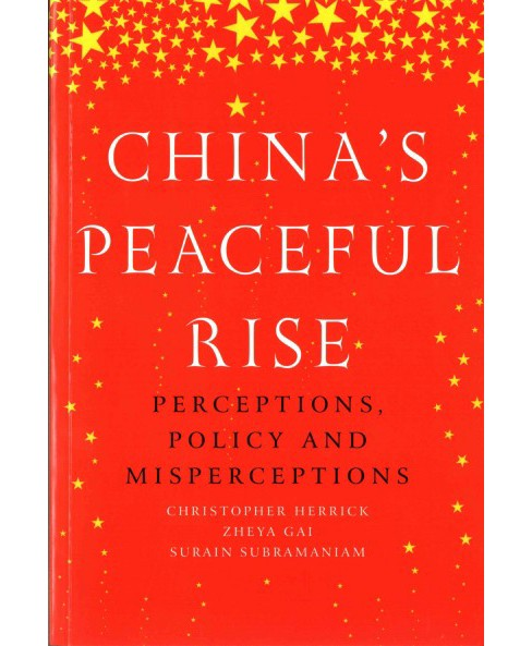 China's Peaceful Rise : Perceptions, Policy and Misperceptions (Paperback) (Christopher Herrick & Zheya - image 1 of 1