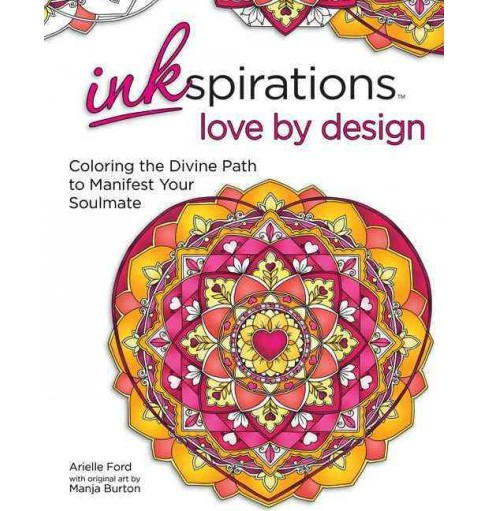 Inkspirations Love by Design : Coloring the Divine Path to Manifest Your Soulmate (Paperback) (Arielle - image 1 of 1