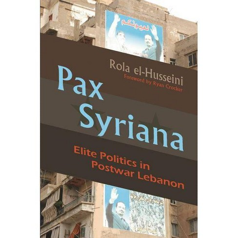 Pax Syriana - (Modern Intellectual and Political History of the Middle East) by  Rola El-Husseini - image 1 of 1
