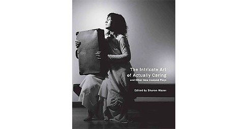 Intricate Art of Actually Caring, and Other New Zealand Plays -  (Paperback) - image 1 of 1
