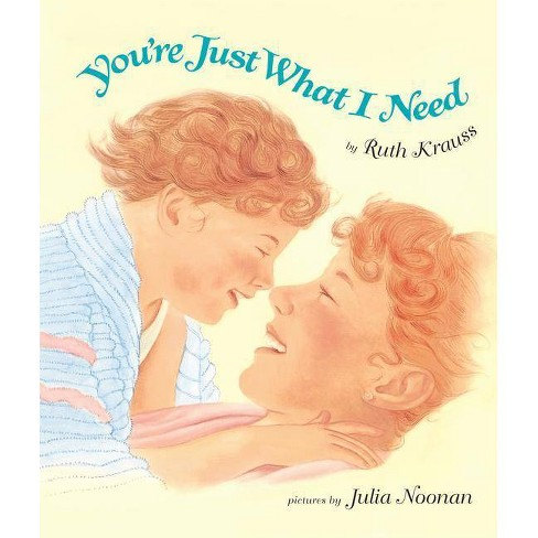 You're Just What I Need - by  Ruth Krauss (Board_book) - image 1 of 1