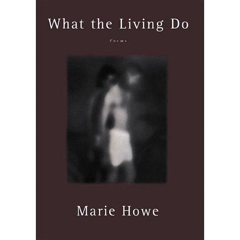 What the Living Do - by  Marie Howe (Paperback) - image 1 of 1