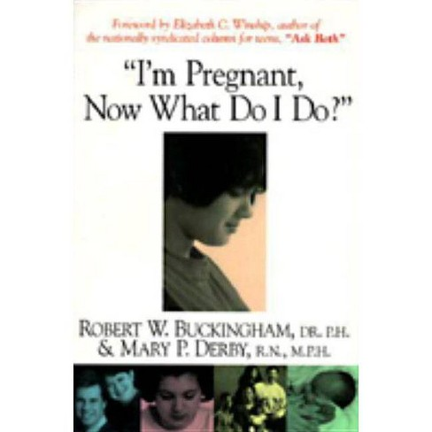 I'm Pregnant, Now What Do I Do? - by  Robert W Buckingham & Mary P Derby (Paperback) - image 1 of 1