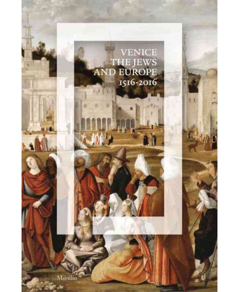 Venice the Jews and Europe : 1516-2016 (Hardcover) (Donatella Calabi) - image 1 of 1