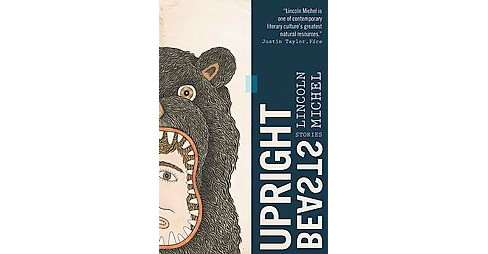 Upright Beasts : Stories (Paperback) (Lincoln Michel) - image 1 of 1