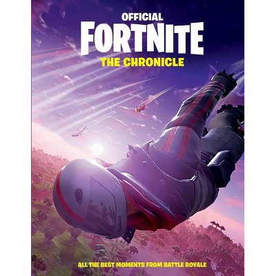 FORTNITE (Official): The Chronicle: All the Best Moments from Battle Royale (Official Fortnite Books) - by Anonymous (Hardcover)