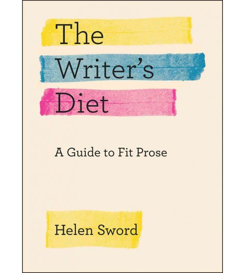 Writer's Diet : A Guide to Fit Prose (Paperback) (Helen Sword) - image 1 of 1