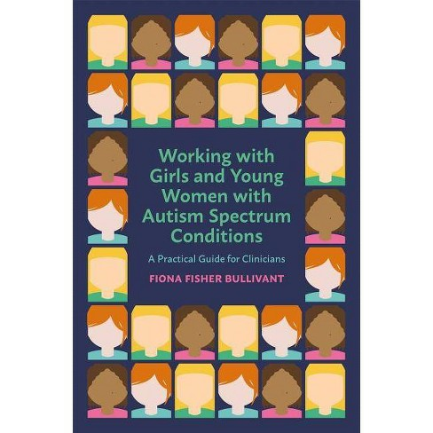 Young Women On Spectrum >> Working With Girls And Young Women With An Autism Spectrum Condition By Fiona Fisher Bullivant