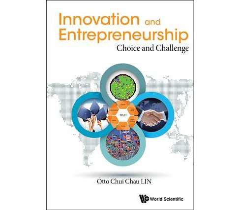 Innovation and Entrepreneurship : Choice and Challenge -  by Otto Chui Chau Lin (Hardcover) - image 1 of 1