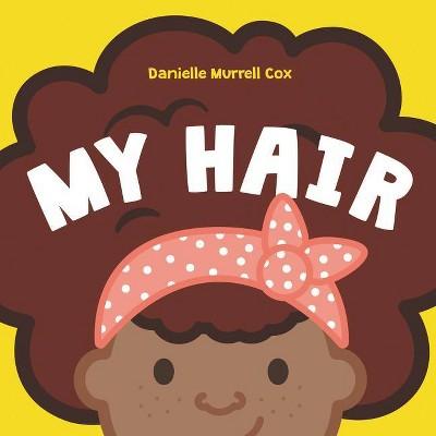 My Hair - by  Danielle Murrell Cox (Board Book)