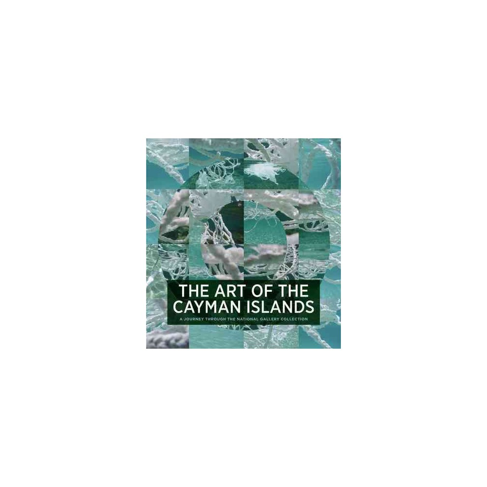 Art of the Cayman Islands : A Journey Through the National Gallery Collection (Hardcover) (Natalie