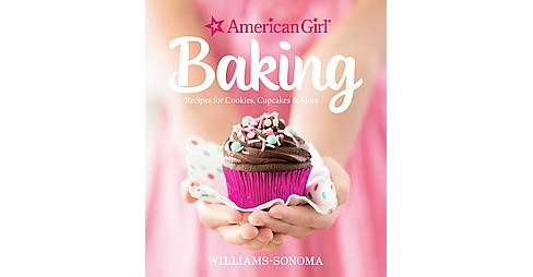 American Girl Baking : Recipes for Cookies, Cupcakes & More (Hardcover) - image 1 of 1