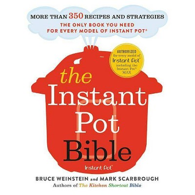 The Instant Pot Bible - by Bruce Weinstein & Mark Scarbrough (Paperback)