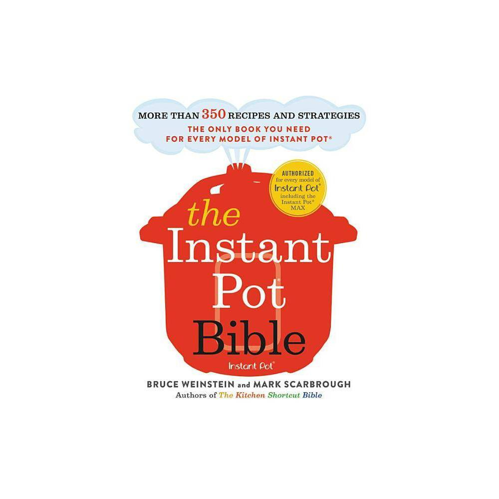 The Instant Pot Bible By Bruce Weinstein Mark Scarbrough Paperback