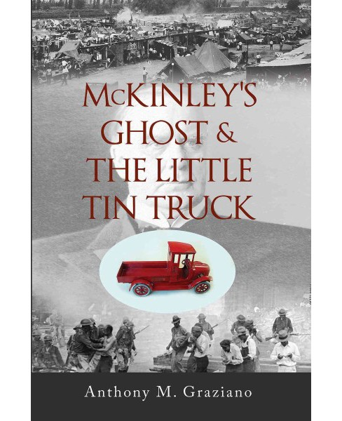 Mckinley's Ghost & the Little Tin Truck (Paperback) (Anthony M. Graziano) - image 1 of 1