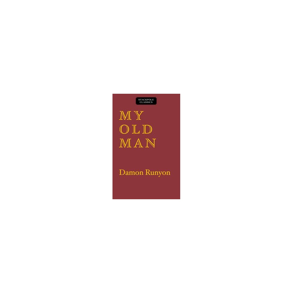 My Old Man : The Dissenting Opinions of a Salty American - Reprint by Damon Runyon (Paperback)