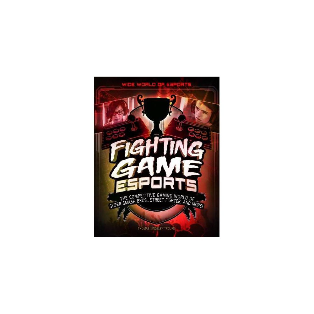 Fighting Game Esports - (Wide World of Esports) by Thomas Kingsley Troupe (Paperback)