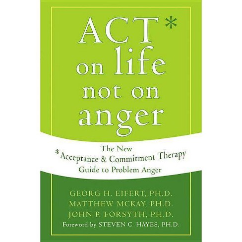 Act on Life Not on Anger - by  Georg H Eifert & Matthew McKay & John P Forsyth (Paperback) - image 1 of 1