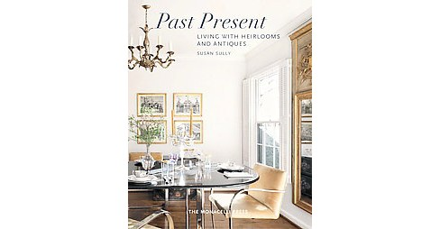 Past Present : Living With Heirlooms and Antiques (Hardcover) (Susan Sully) - image 1 of 1