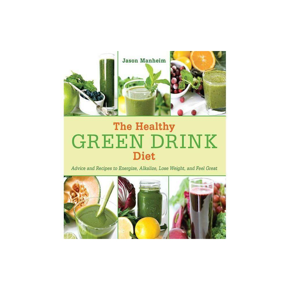 The Healthy Green Drink Diet Hardcover By Jason Manheim