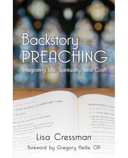 Backstory Preaching : Integrating Life, Spirituality, and Craft -  by Lisa Kraske Cressman (Paperback) - image 1 of 1