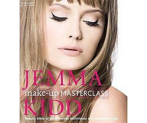 Jemma Kidd Make-up Masterclass : Beauty Bible of Professional Techniques and Wearable Looks (Hardcover) - image 1 of 1