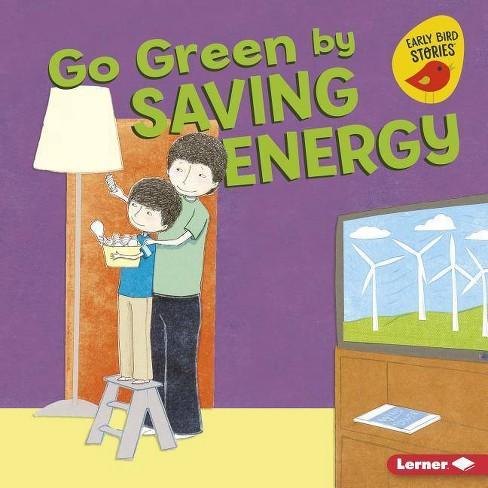Go Green by Saving Energy - (Go Green (Early Bird Stories (TM))) by  Lisa Bullard (Hardcover) - image 1 of 1