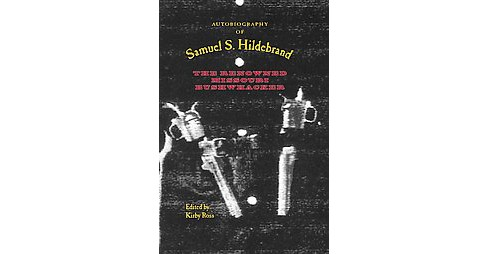 Autobiography of Samuel S. Hildebrand : The Renowned Missouri Bushwhacker (Reprint) (Paperback) - image 1 of 1