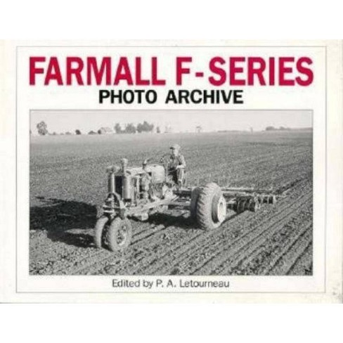 Farmall F Series Photo Archive - (Photo Archives) by  P A Letourneau (Paperback) - image 1 of 1