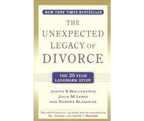 Unexpected Legacy of Divorce : A 25 Year Landmark Study (Reprint) (Paperback) (Judith S. Wallerstein & - image 1 of 1