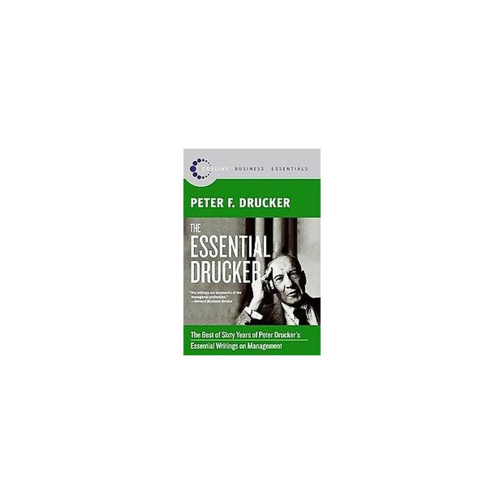 Essential Drucker : The Best of Sixty Years of Peter Drucker's Essential Writings on Management
