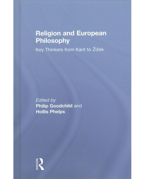 Religion and European Philosophy : Key Thinkers from Kant to Zizek -  (Hardcover) - image 1 of 1