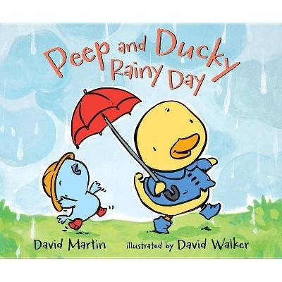 Peep and Ducky Rainy Day - by David Martin (Hardcover)
