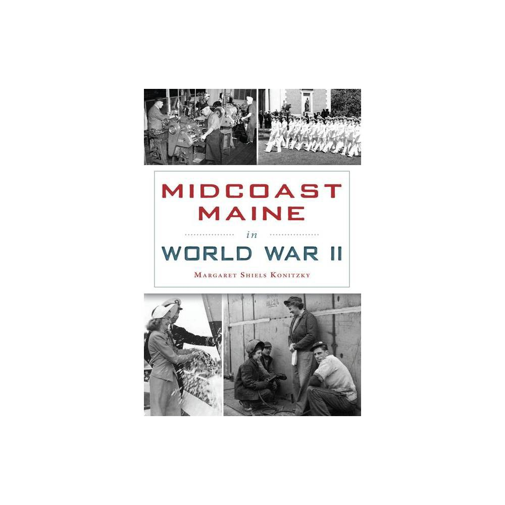 Midcoast Maine In World War Ii By Margaret Shiels Konitzky Paperback