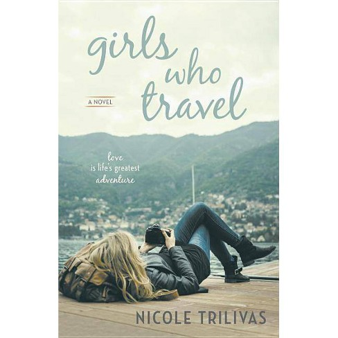 Girls Who Travel - by  Nicole Trilivas (Paperback) - image 1 of 1