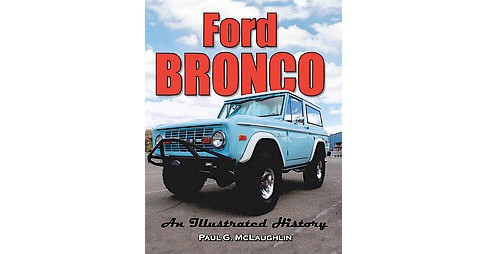 Ford Bronco : An Illustrated History (Paperback) (Paul G. McLaughlin) - image 1 of 1