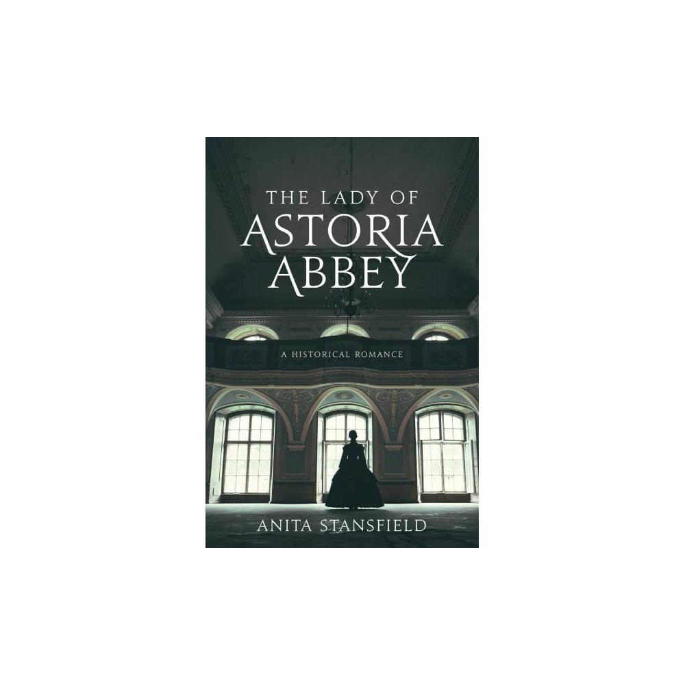 Lady of Astoria Abbey : A Historical Romance - by Anita Stansfield (Paperback)