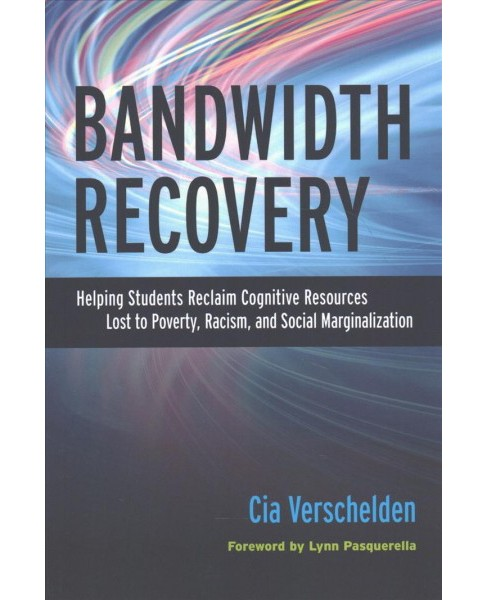 Bandwidth Recovery : Helping Students Reclaim Cognitive Resources Lost to Poverty, Racism, and Social - image 1 of 1