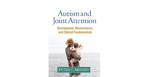 Autism and Joint Attention : Development, Neuroscience, and Clinical Fundamentals (Hardcover) (Peter C. - image 1 of 1
