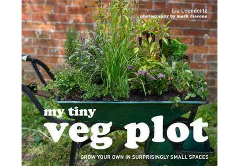 My Tiny Veg Plot : Grow Your Own in Surprisingly Small Places (Hardcover) (Lia Leendertz) - image 1 of 1