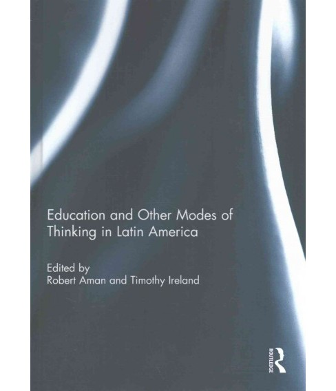 Education and Other Modes of Thinking in Latin America (Hardcover) - image 1 of 1