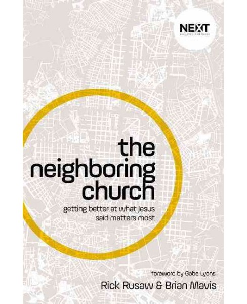Neighboring Church : Getting Better at What Jesus Says Matters Most (Hardcover) (Rick Rusaw & Brian - image 1 of 1