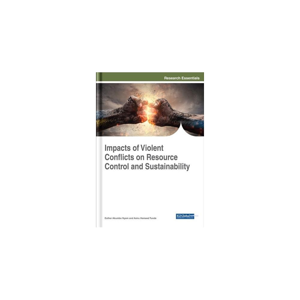 Impacts of Violent Conflicts on Resource Control and Sustainability - (Hardcover)