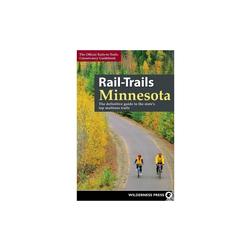 Rail-trails Minnesota : The Definitive Guide to the State's Best Multiuse Trails - (Hardcover)