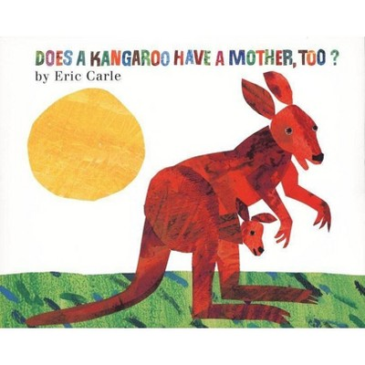 Does a Kangaroo Have a Mother, Too? - by  Eric Carle (Hardcover)