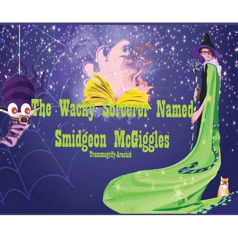 The Wacky Sorcerer Named Smidgeon McGiggles - by  Contributing Authors Numerous & Carmen Andersen - image 1 of 1