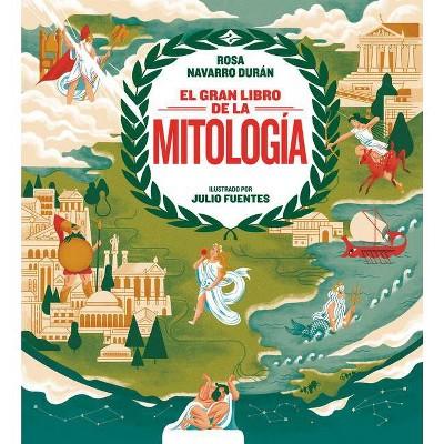 El Gran Libro de la Mitología / The Big Book of Mythology - by  Rosa Navarro (Hardcover)
