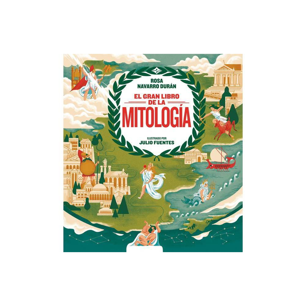 El Gran Libro De La Mitolog A The Big Book Of Mythology By Rosa Navarro Hardcover